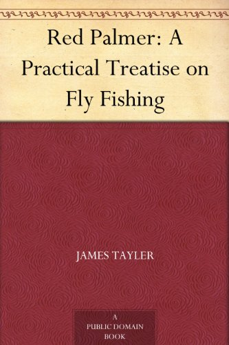 Red Palmer: A Practical Treatise on Fly Fishing