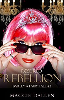 Rose Red Rebellion (Barely a Fairy Tale Book 3) by [Dallen, Maggie]