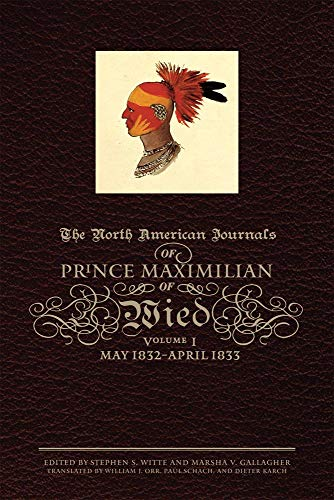 The North American Journals of Prince Maximilian of Wied: May 1832-April 1833 (North American Journal of Prince Maximilian of Wied)