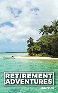 Retirement Adventures Journal: Retirement Gift for Men or Women; Formatted pages to fill in Adventures or Bucket Lists, with 50 Retirement Adventure Ideas by CreateSpace Independent Publishing Platform