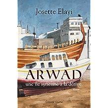 Arwad, une île syrienne à la dérive: Un roman bouleversant (French Edition)