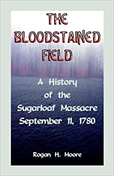Book The Bloodstained Field: A History of the Sugarloaf Massacre, September 11, 1780 by Moore, Rogan H. (2003)