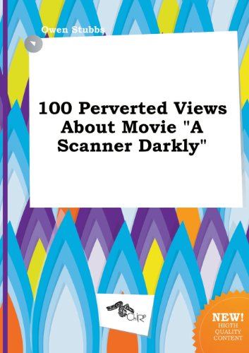 100 Perverted Views about Movie a Scanner Darkly