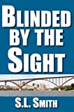 Blinded by the Sight, S. L. Smith, 0878394397