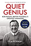 img - for Quiet Genius: Bob Paisley, British football s greatest manager SHORTLISTED FOR THE WILLIAM HILL SPORTS BOOK OF THE YEAR 2017 book / textbook / text book