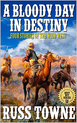 A Bloody Day In Destiny: Four Stories of the Wild West: A Western Adventure (Adventures in the Old West Action Series Book 1)