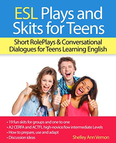 ESL Plays and Skits for Teens: Short RolePlays & Conversational Dialogues for Teens Learning English (Best Plays For High School)