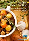 Healthy French Cooking: With easy Gluten-free, Paleo diet menus - 34 recipes