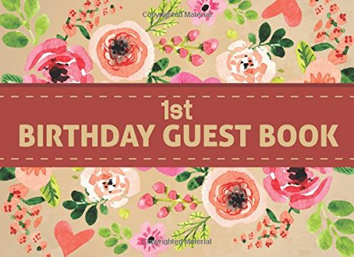 "1st Birthday Guest Book: First Baby Birthday Anniversary Party Guest Book Floral Cover Size 8.25x6"" 100Pages Free Gift Log pdf epub"