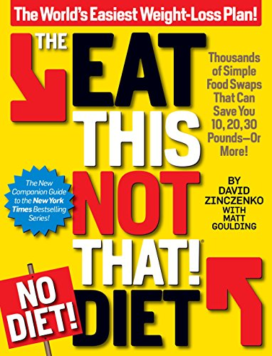 The Eat This, Not That! No Diet Diet: Thousands Of Simple Food Swaps That Can Save You 10, 20, 30 Pounds Or More! by David Zinczenko