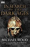 In Search Of The Dark Ages by Wood, Michael (2006) Paperback