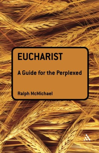 Eucharist: A Guide for the Perplexed (Guides for the Perplexed)