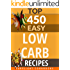 Low Carb Cookbook: 450 EASY LOW CARB DIET RECIPES (low carb diet for beginners, low carb living, Atkins diet, low carb foods, low carb diet weight loss, low carb food list) (450 Easy Recipes Book 2)