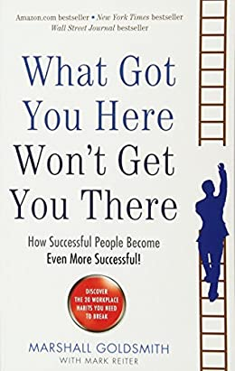 What Got You Here Won't Get You There- Motivational book for entrepreneurs
