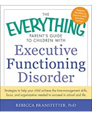 The Everything Parent's Guide to Children with Executive Functioning Disorder: Strategies to help your child achieve the time-management skills, focus, and organization needed to succeed in school and life