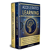 Accelerated Learning: Techniques to Get a Photographic Memory, Learn Faster, Remember Anything & Increase Productivity while Unlocking your Unlimited Potential