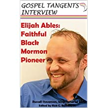 Elijah Ables:  Faithful Black Mormon Pioneer: with Russell Stevenson, biographer of Elijah Ables