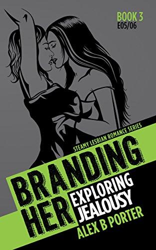Branding Her 3 : Exploring & Jealousy (Episodes 05 & 06) (BRANDING HER : Steamy Lesbian Romance Series)