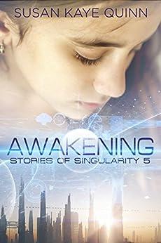 Awakening (Stories of Singularity #5) by [Kaye Quinn, Susan]