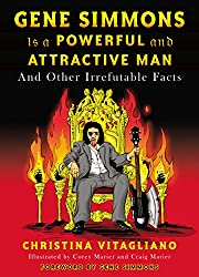 Gene Simmons Is a Powerful and Attractive Man: And Other Irrefutable Facts