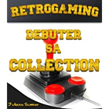 Retrogaming - Débuter sa collection (French Edition)