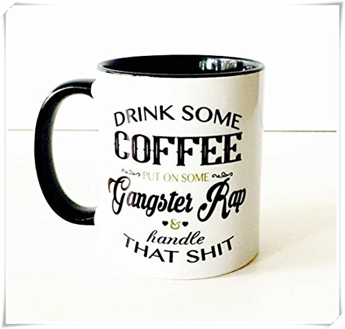 Drink Some Coffee Put On Some Gangster Rap and Handle That Shit Coffee Mug | Gangsta Rap Girl | Swearing Funny Coffee Mug, Ceramic Coffee Mug/Cup 11oz -
