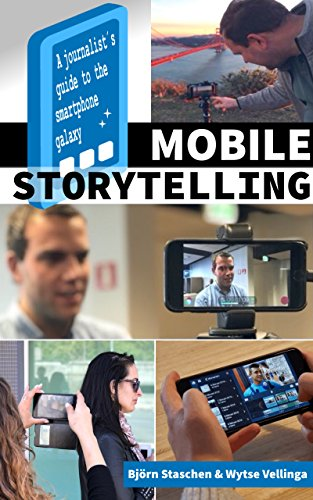 [F.r.e.e] Mobile Storytelling: A journalist´s guide to the smartphone galaxy [R.A.R]
