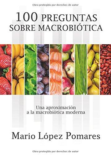 100 preguntas de macrobiótica: Una aproximación a la macrobiótica moderna (Spanish Edition): Mario López Pomares: 9788416444502: Amazon.com: Books
