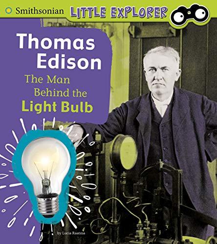 Thomas Edison: The Man Behind the Light Bulb (Little Inventor)