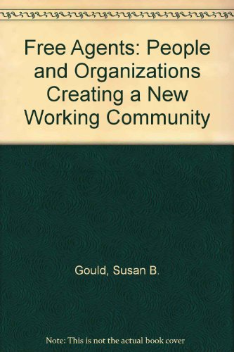 Free Agents: People and Organizations Creating a New Working Community