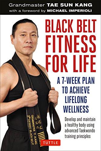 Black Belt Fitness for Life: A 7-Week Plan to Achieve Lifelong Wellness ()