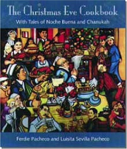The Christmas Eve Cookbook: With Tales of Nochebuena and Chanukah by Ferdie Pacheco