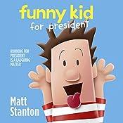 Funny Kid for President: Funny Kid, Book 1 | Matt Stanton