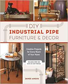 Diy Industrial Pipe Furniture And Decor Creative Projects For Every Room Of Your Home James