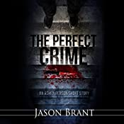 The Perfect Crime: An Asher Benson Short Story | Jason Brant