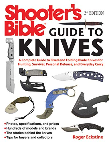 - Shooter's Bible Guide to Knives: A Complete Guide to Fixed and Folding Blade Knives for Hunting, Survival, Personal Defense, and Everyday Carry
