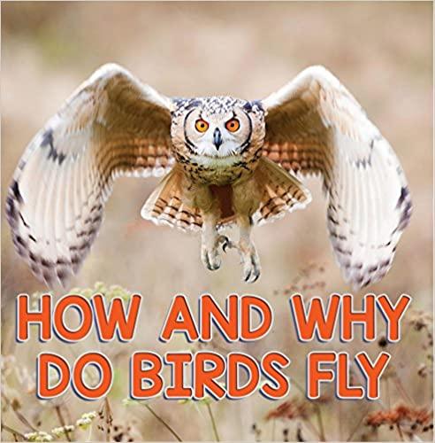 How and Why Do Birds Fly: Bird Books for Kids (Children's Bird Books (Ornithology))