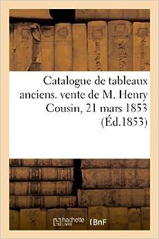 Book Catalogue de Tableaux Anciens. Vente de M. Henry Cousin, 21 Mars 1853 (Arts) by Maulde Et Renou (2013-03-10)