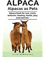 Alpaca. Alpacas as Pets. Alpaca book for care, costs, behavior, feeding, health, play and exercise.