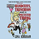 Handcuffs, Truncheon and a Polyester Thong Audiobook by Gina Kirkham Narrated by Diana Croft