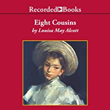 Eight Cousins: or The Aunt Hill Audiobook by Louisa May Alcott Narrated by Barbara Caruso