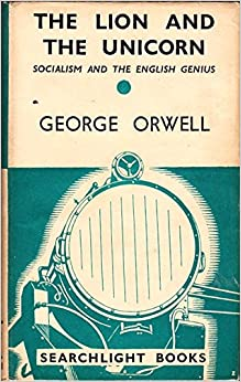 the lion and the unicorn orwell essay This site is dedicated to the life and work of the british author george orwell who achieved prominence in the late 1940's as the author of two brilliant satires.