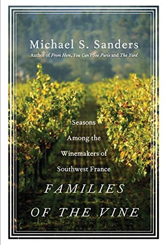 Read Online Families of the Vine: Seasons Among the Winemakers of Southwest France ebook