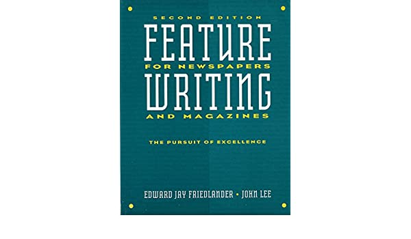 Feature Writing For Newspapers And Magazines The Pursuit Of Excellence Edward Jay Friedlander John D Lee 9780065006612 Amazon Books