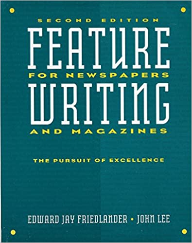 Feature Writing For Newspapers And Magazines The Pursuit Of Excellence 2nd Edition