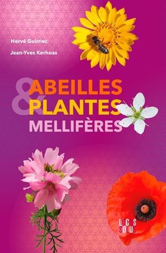 ABEILLES ET PLANTES MELLIFERES Broché – 28 mars 2017 GUIRRIEC H-KERHOAS J LOCUS SOLUS 2368331492 Jardins et Nature