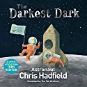 The Darkest Dark Audiobook by Chris Hadfield Narrated by Chris Hadfield