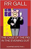 The case of the pig in the evening suit by RR Gall front cover