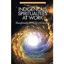 Indigenous Spiritualities at Work: Transforming the Spirit of Enterprise