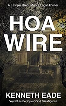 HOA Wire: A Lawyer Brent Marks Legal Thriller (Brent Marks Legal Thriller Series Book 3) by [Eade, Kenneth]